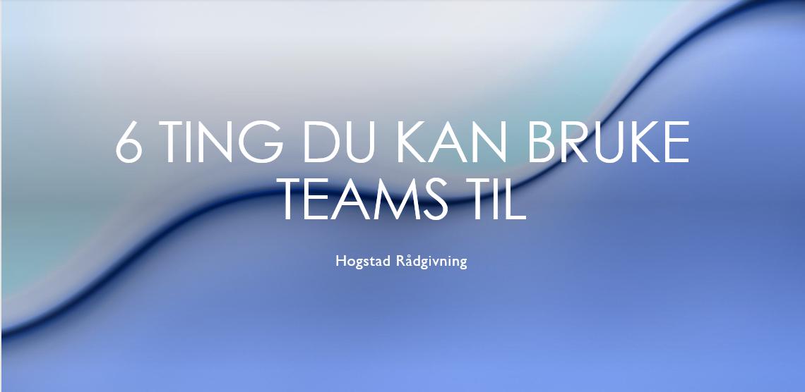 6 ting du kan bruke Teams til