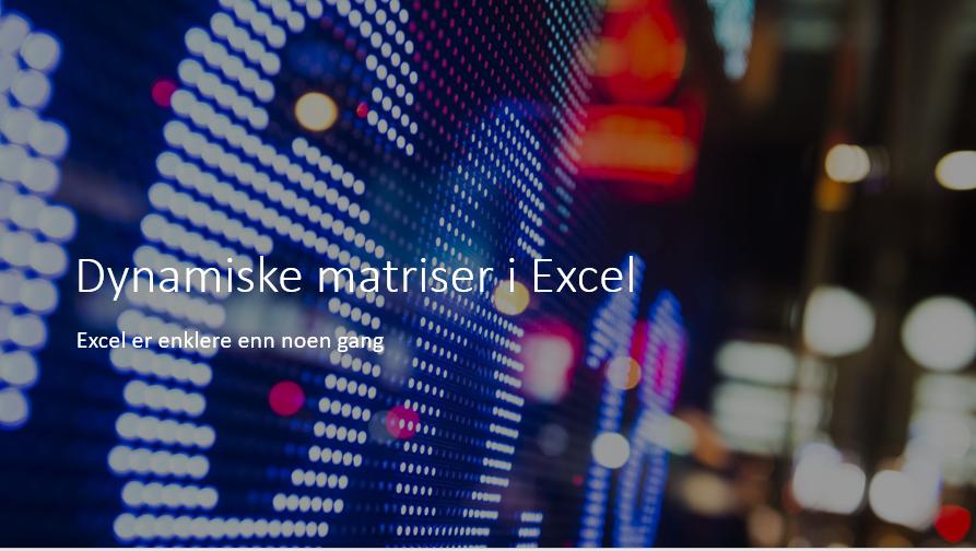 Dynamiske tabeller i Excel – smartere enn du tror.